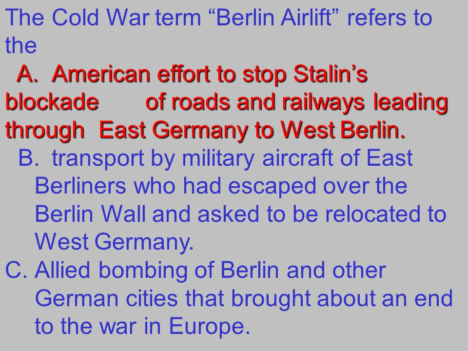 The Cold War term Berlin Airlift refers to the