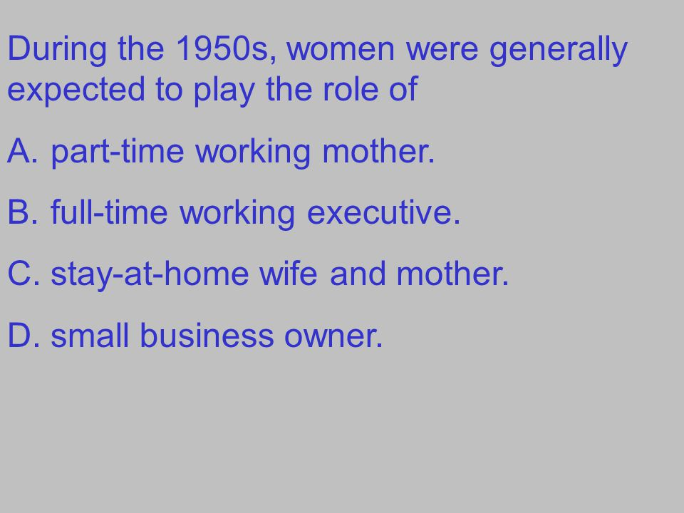 During the 1950s, women were generally expected to play the role of