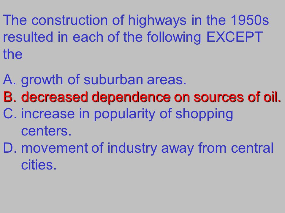 The construction of highways in the 1950s resulted in each of the following EXCEPT the
