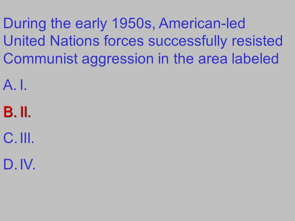 During the early 1950s, American-led United Nations forces successfully resisted Communist aggression in the area labeled