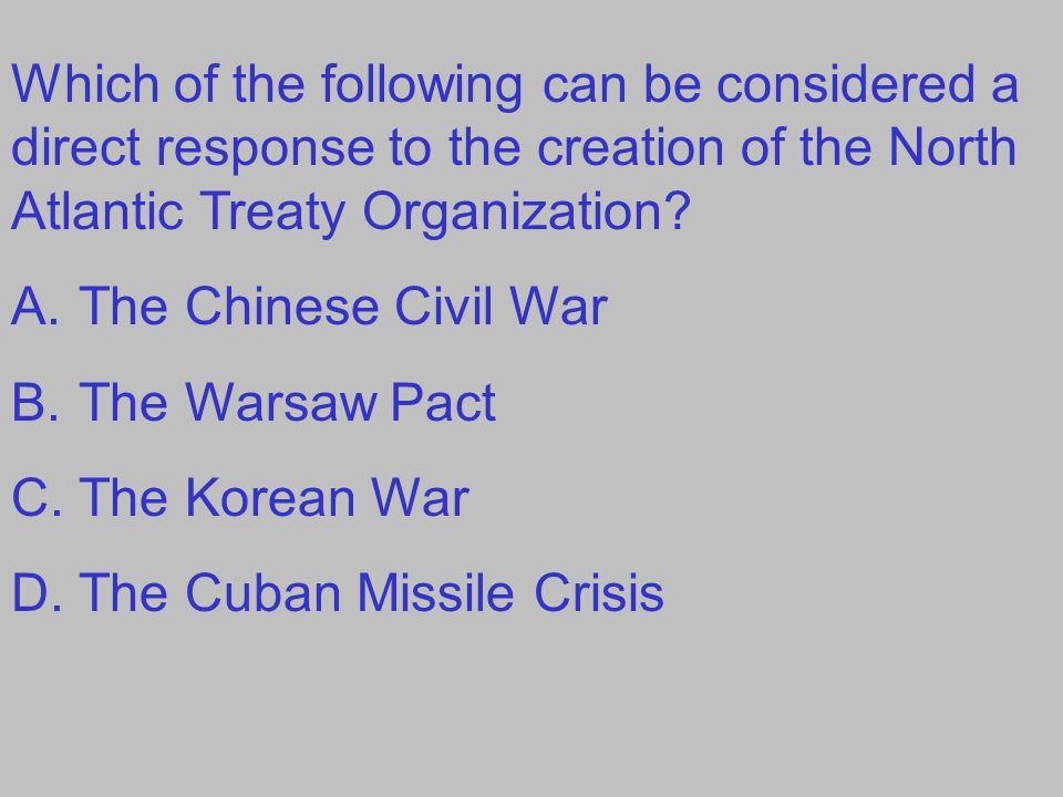 Which of the following can be considered a direct response to the creation of the North Atlantic Treaty Organization