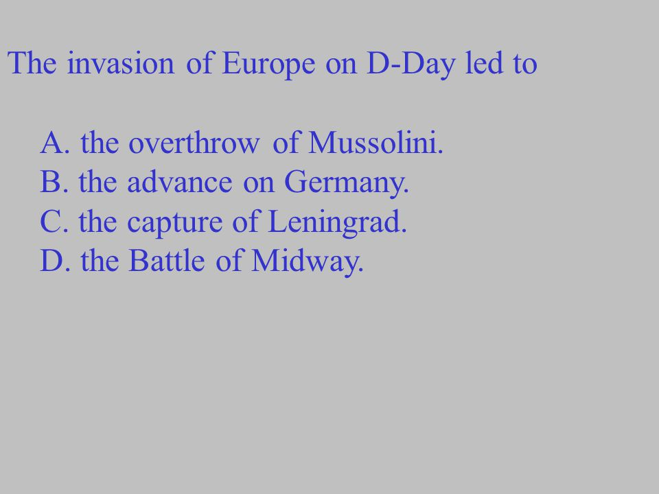The invasion of Europe on D-Day led to