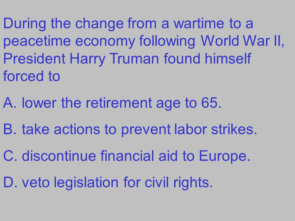 During the change from a wartime to a peacetime economy following World War II, President Harry Truman found himself forced to
