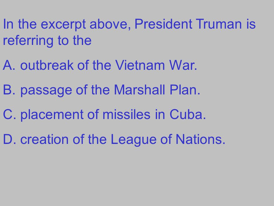 In the excerpt above, President Truman is referring to the