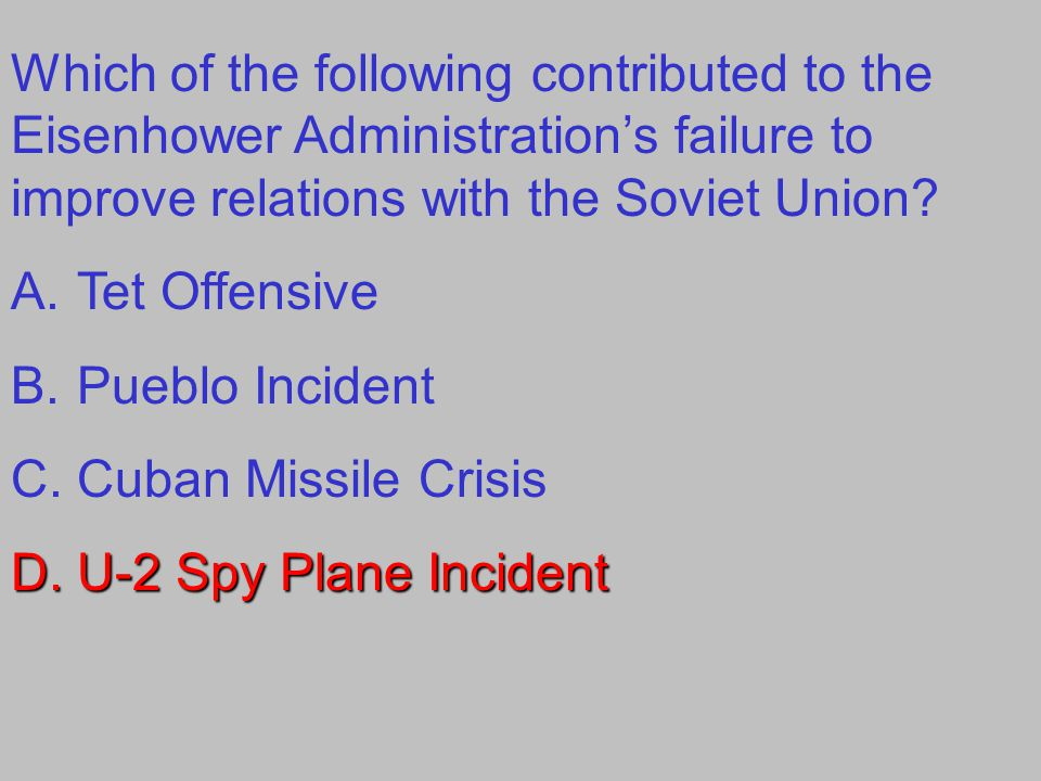 Which of the following contributed to the Eisenhower Administration's failure to improve relations with the Soviet Union