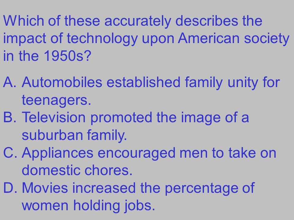 Which of these accurately describes the impact of technology upon American society in the 1950s