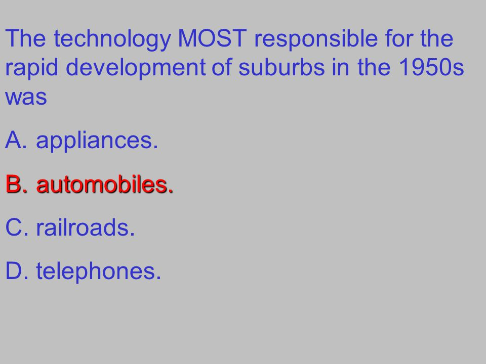 The technology MOST responsible for the rapid development of suburbs in the 1950s was