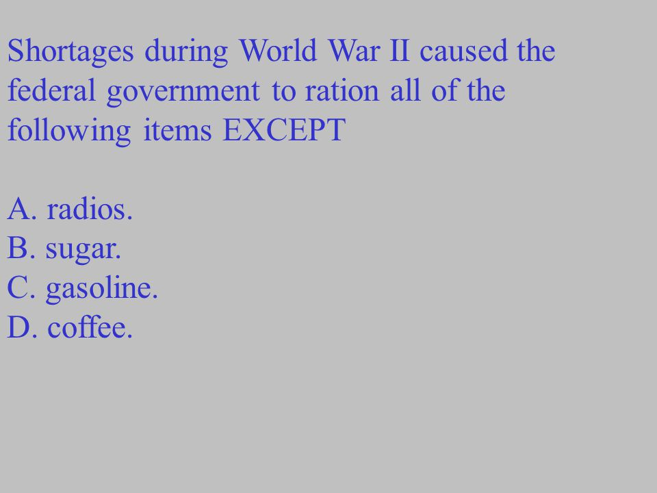 Shortages during World War II caused the