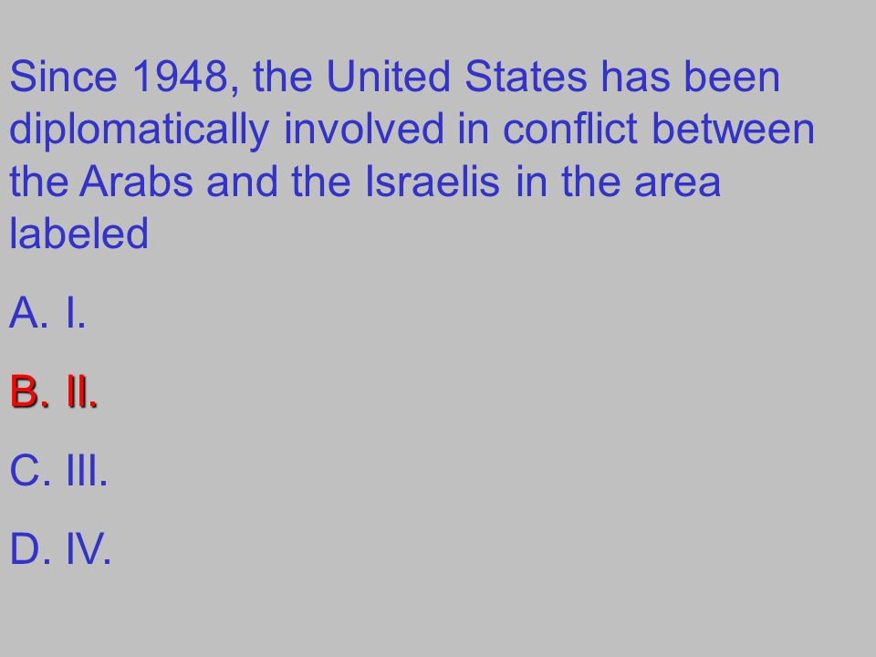 Since 1948, the United States has been diplomatically involved in conflict between the Arabs and the Israelis in the area labeled