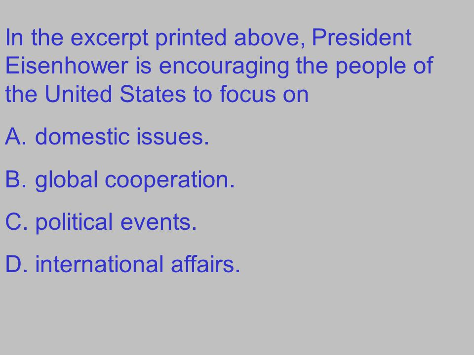In the excerpt printed above, President Eisenhower is encouraging the people of the United States to focus on