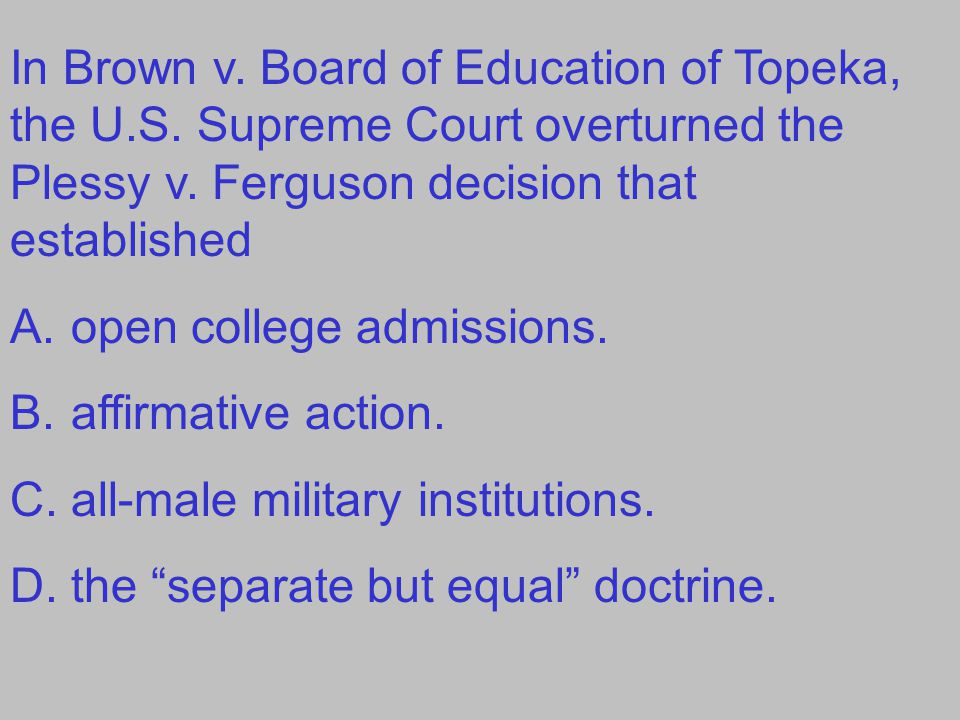In Brown v. Board of Education of Topeka, the U. S
