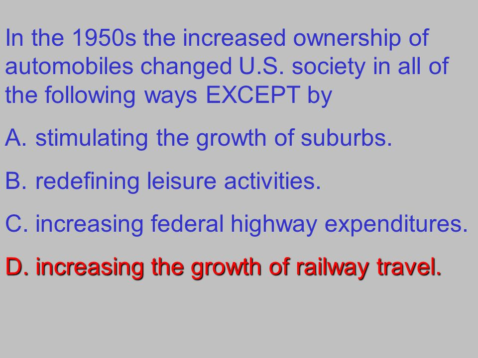 In the 1950s the increased ownership of automobiles changed U. S