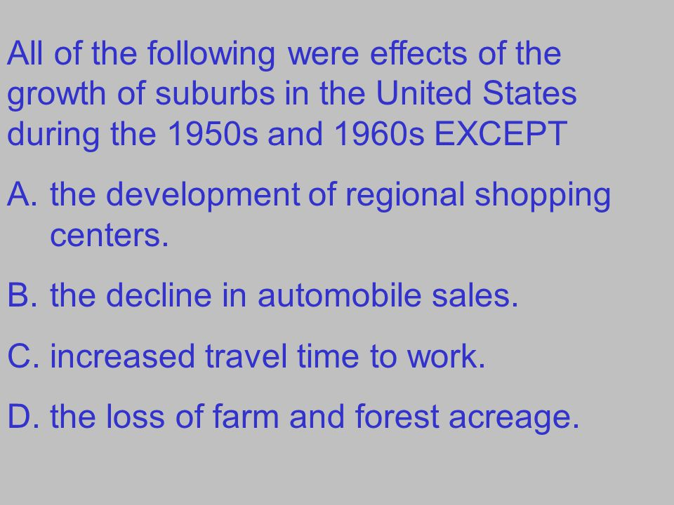 All of the following were effects of the growth of suburbs in the United States during the 1950s and 1960s EXCEPT