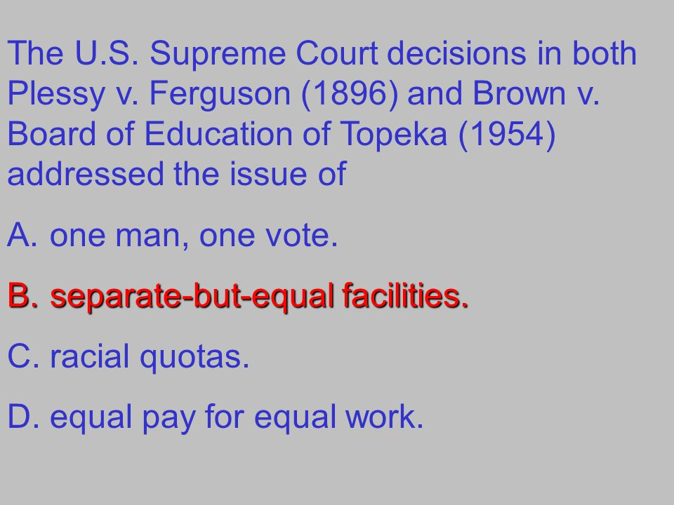 The U. S. Supreme Court decisions in both Plessy v