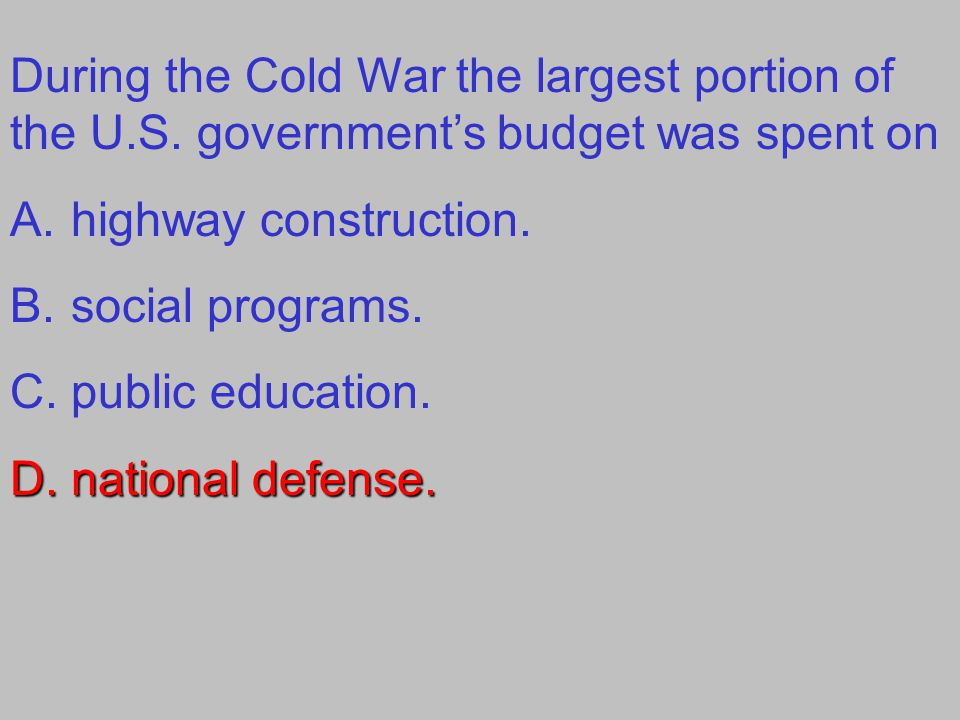 During the Cold War the largest portion of the U. S