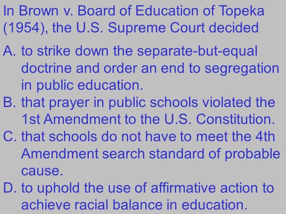In Brown v. Board of Education of Topeka (1954), the U. S
