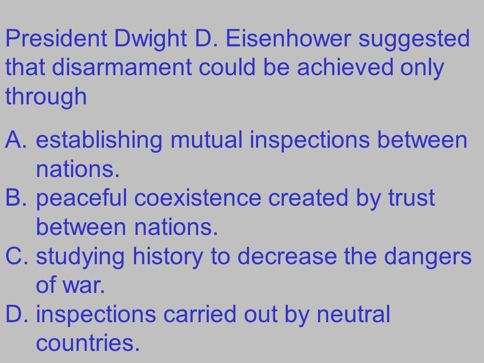 President Dwight D. Eisenhower suggested that disarmament could be achieved only through