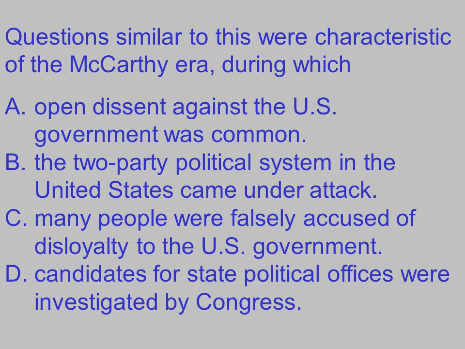 Questions similar to this were characteristic of the McCarthy era, during which