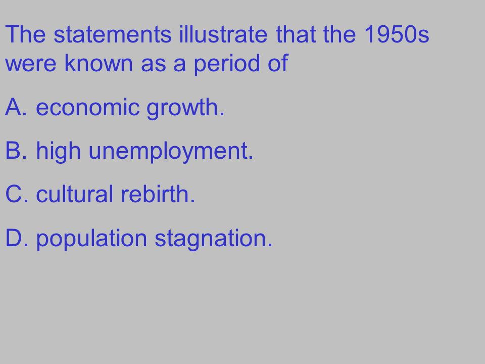The statements illustrate that the 1950s were known as a period of