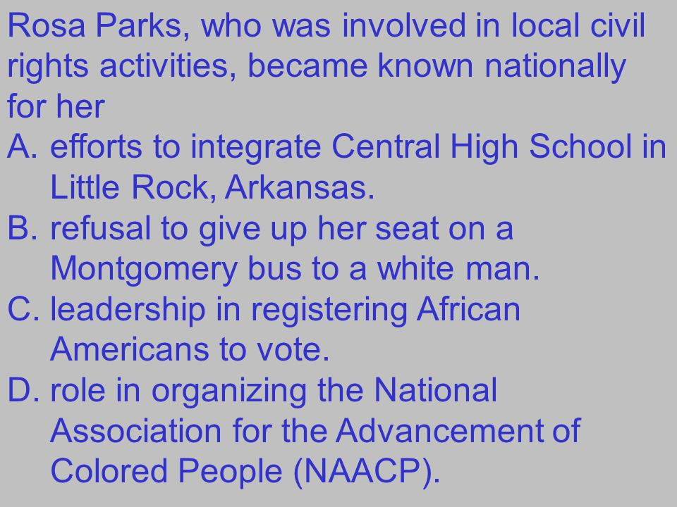 Rosa Parks, who was involved in local civil rights activities, became known nationally for her