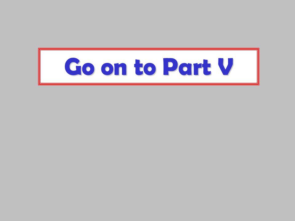 Go on to Part V