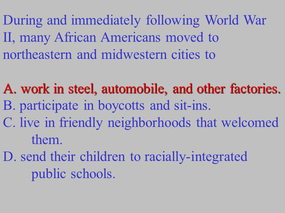 During and immediately following World War II, many African Americans moved to