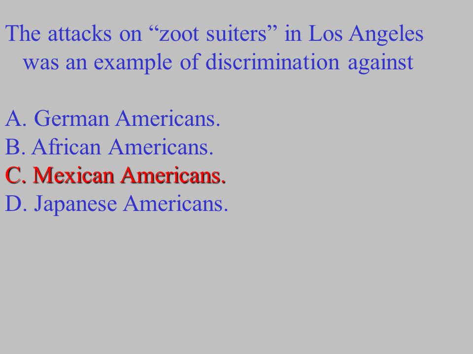 The attacks on zoot suiters in Los Angeles was an example of discrimination against