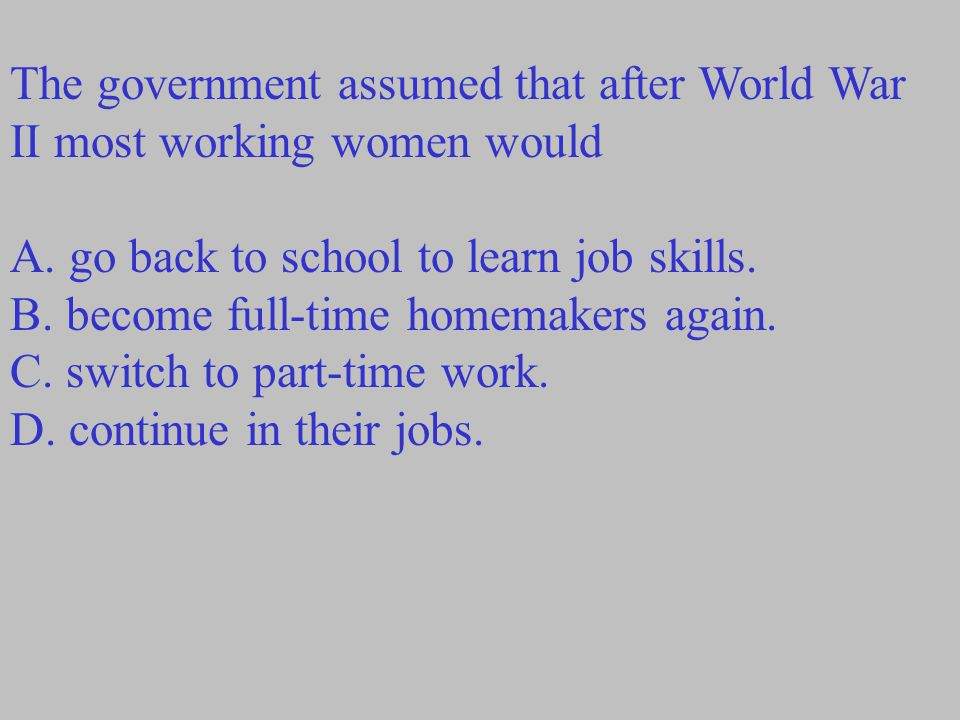 The government assumed that after World War II most working women would