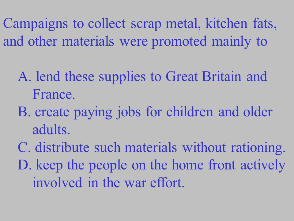 Campaigns to collect scrap metal, kitchen fats, and other materials were promoted mainly to