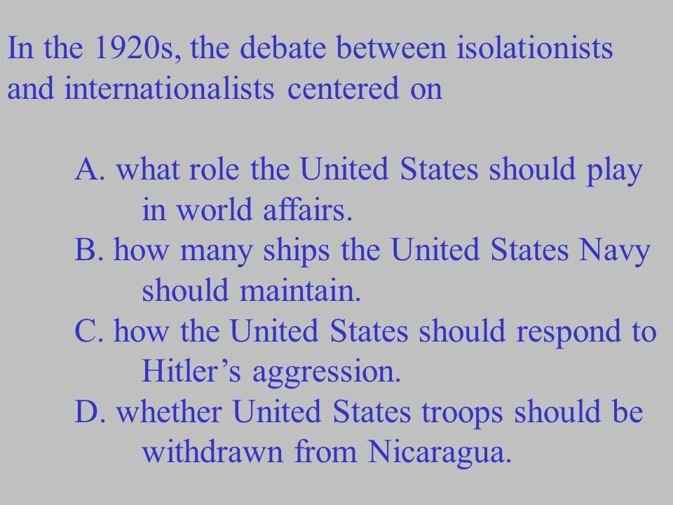 In the 1920s, the debate between isolationists and internationalists centered on