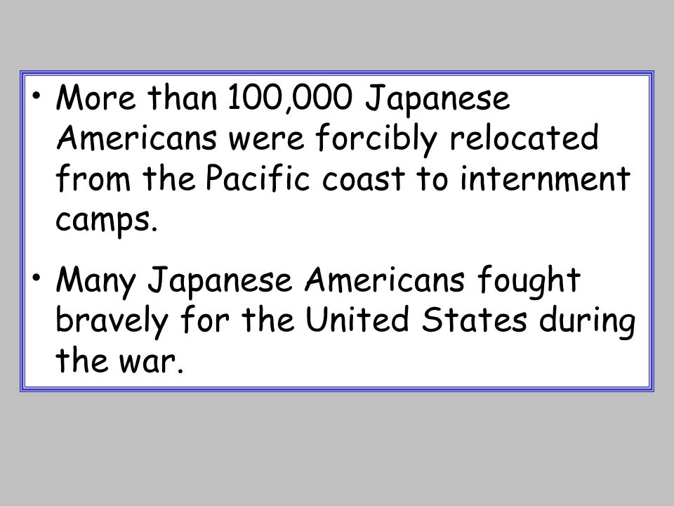 More than 100,000 Japanese Americans were forcibly relocated from the Pacific coast to internment camps.