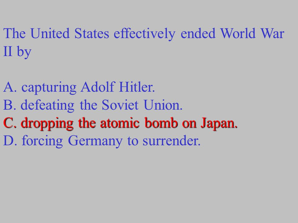The United States effectively ended World War II by