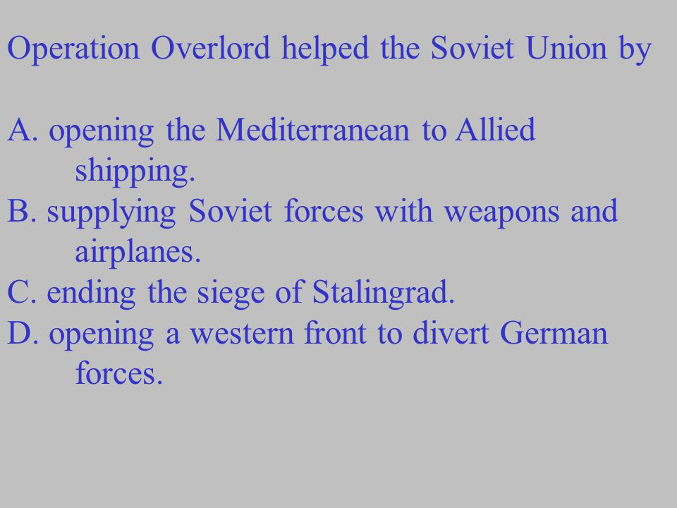 Operation Overlord helped the Soviet Union by