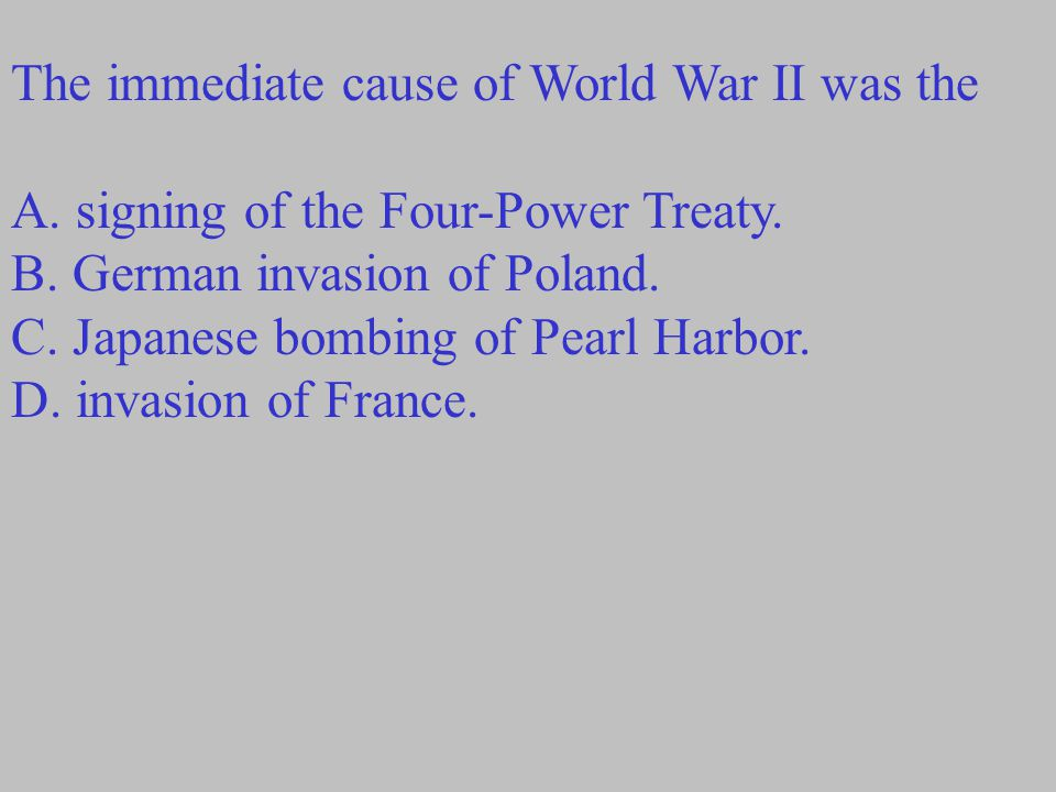 The immediate cause of World War II was the