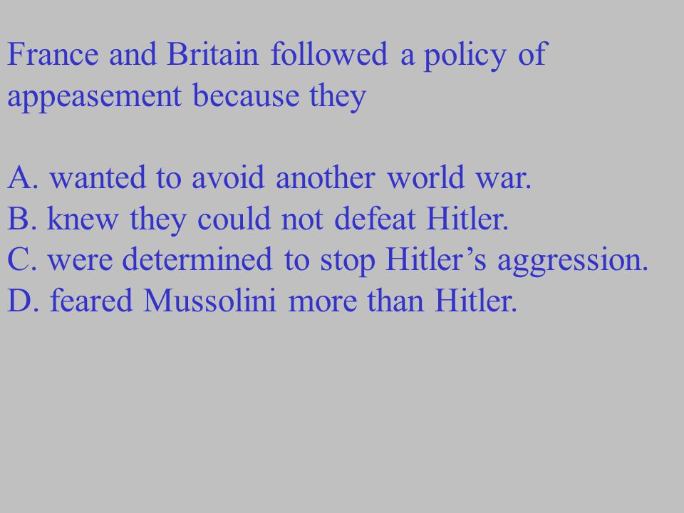 France and Britain followed a policy of appeasement because they