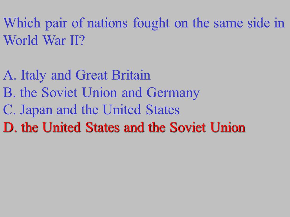 Which pair of nations fought on the same side in World War II