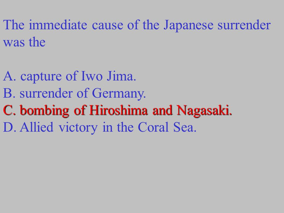 The immediate cause of the Japanese surrender was the