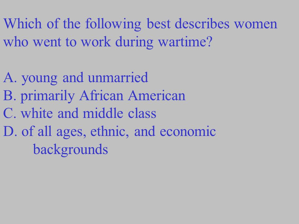 Which of the following best describes women who went to work during wartime