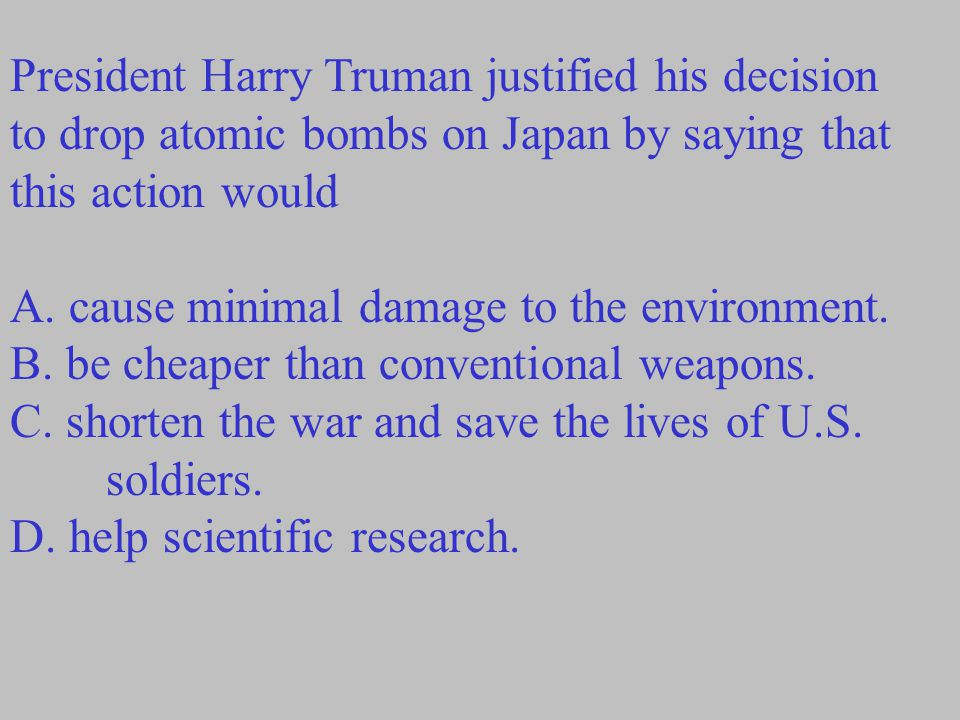 President Harry Truman justified his decision