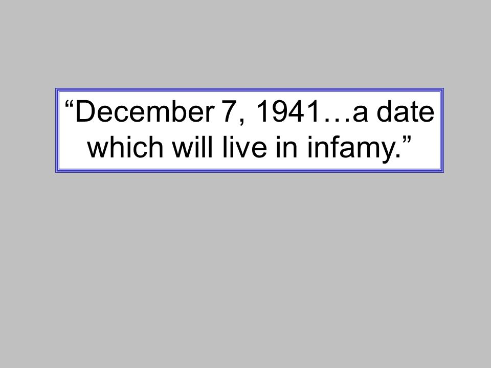 December 7, 1941…a date which will live in infamy.