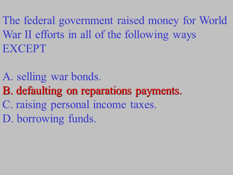 The federal government raised money for World War II efforts in all of the following ways EXCEPT