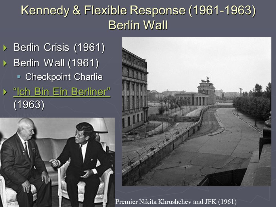 Kennedy & Flexible Response (1961-1963) Berlin Wall