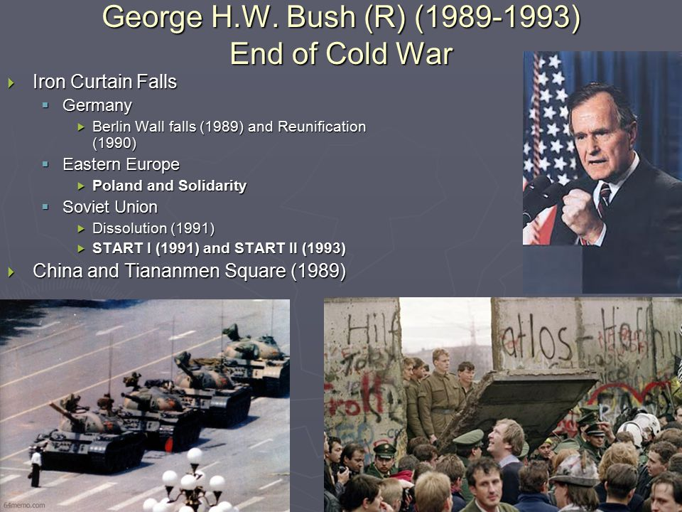 George H.W. Bush (R) (1989-1993) End of Cold War