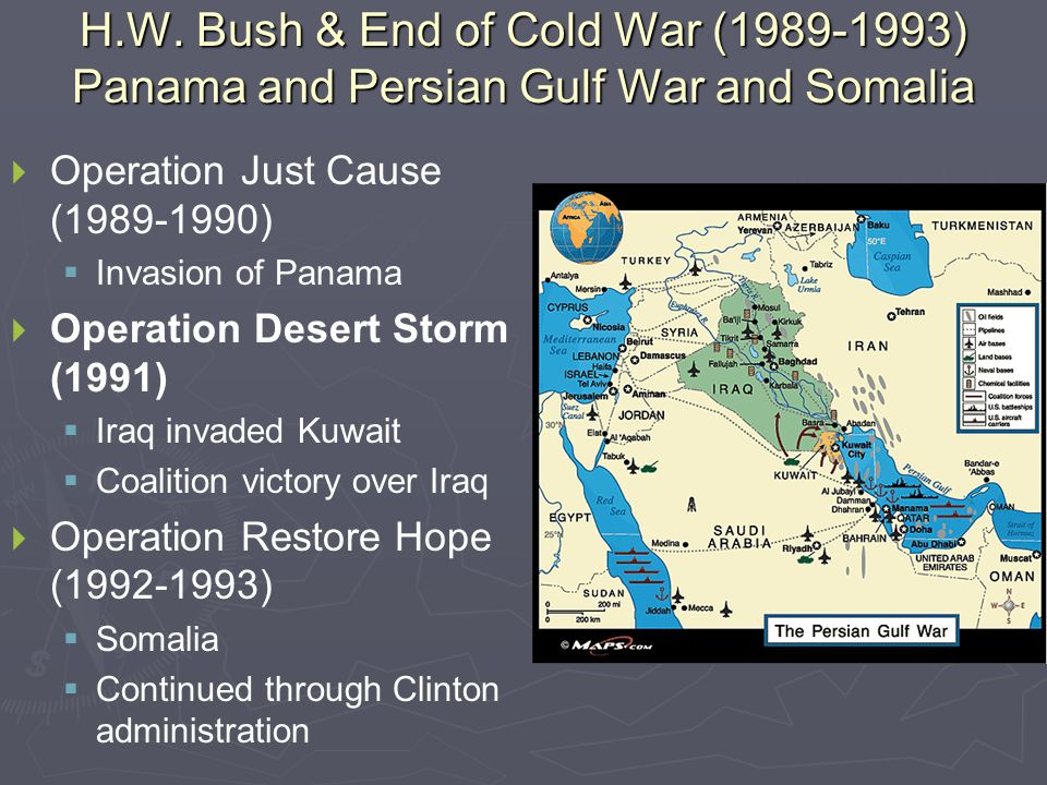 H.W. Bush & End of Cold War (1989-1993) Panama and Persian Gulf War and Somalia