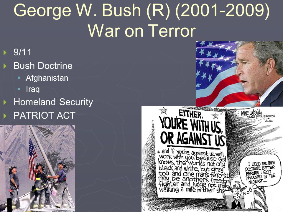 George W. Bush (R) (2001-2009) War on Terror