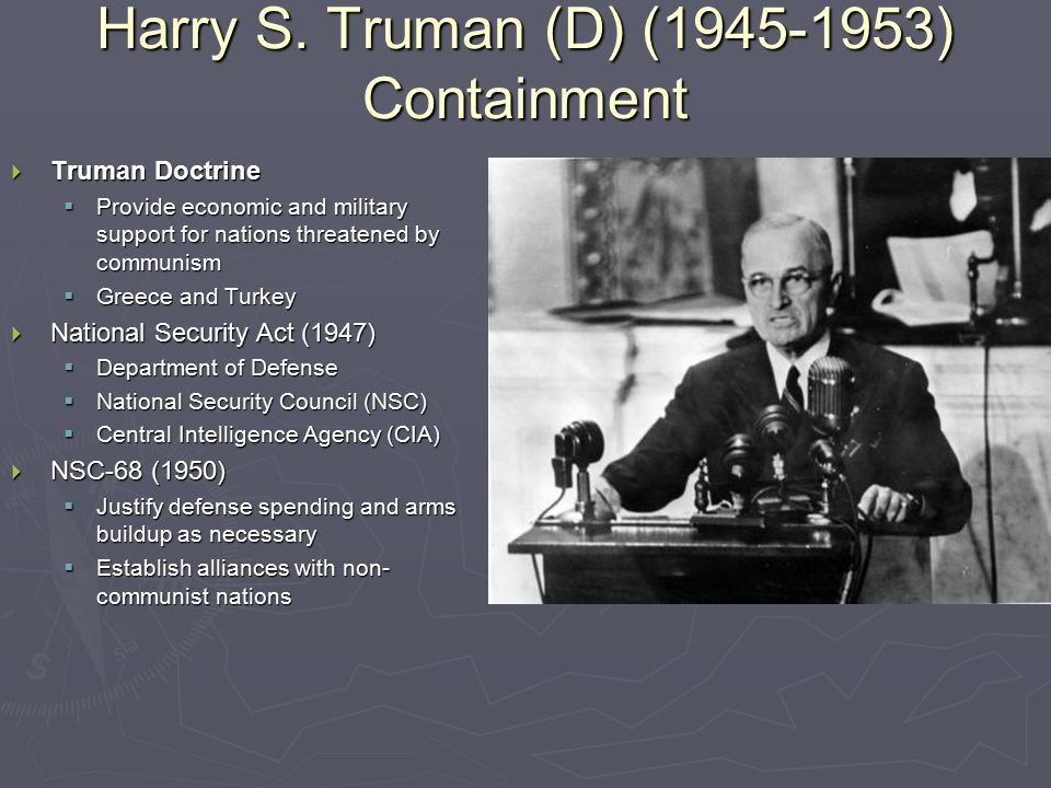 Harry S. Truman (D) (1945-1953) Containment