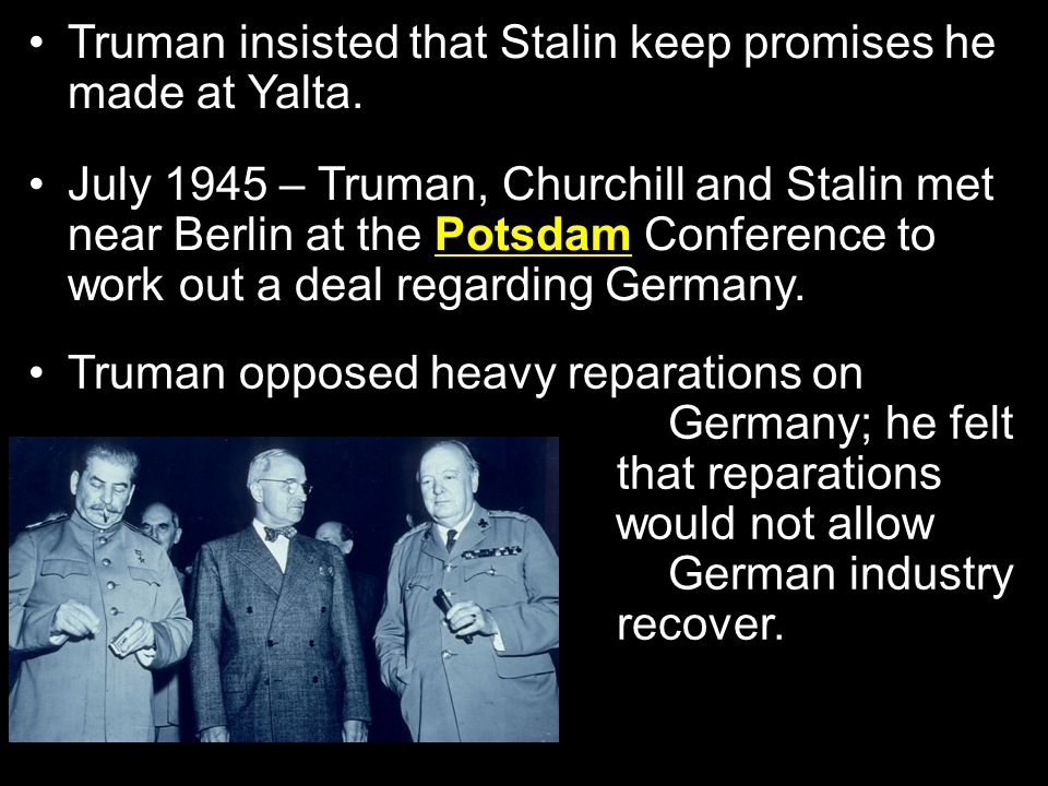 Truman insisted that Stalin keep promises he made at Yalta.