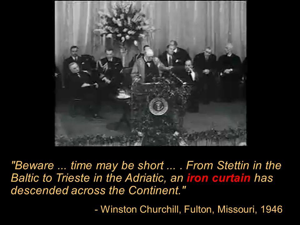 - Winston Churchill, Fulton, Missouri, 1946