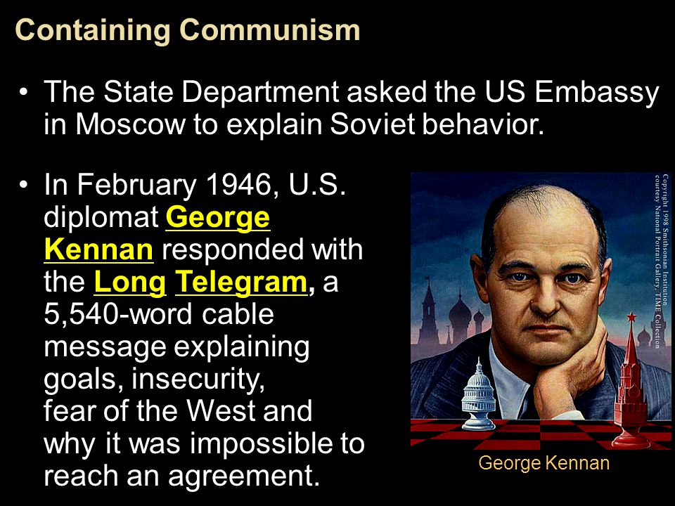 Containing Communism The State Department asked the US Embassy in Moscow to explain Soviet behavior.