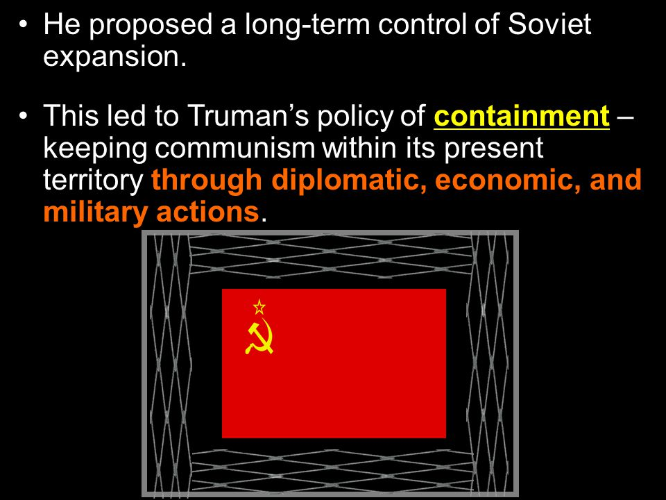 He proposed a long-term control of Soviet expansion.